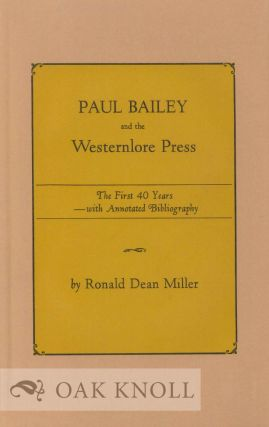 PAUL BAILEY AND THE WESTERNLORE PRESS, THE FIRST 40 YEARS WITH ANNOTATED BIBLIOGRAPHY