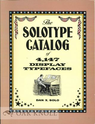 THE SOLOTYPE CATALOG OF 4,147 DISPLAY TYPEFACES. Dan X. Solo