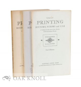 PRINTING HISTORY, FORMS AND USE, A CATALOGUE IN THREE PARTS OF THE COLLECTION FORMED BY JACKSON...