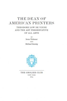 THE DEAN OF AMERICAN PRINTERS: THEODORE LOW DE VINNE AND THE ART PRESERVATIVE OF ALL ARTS.