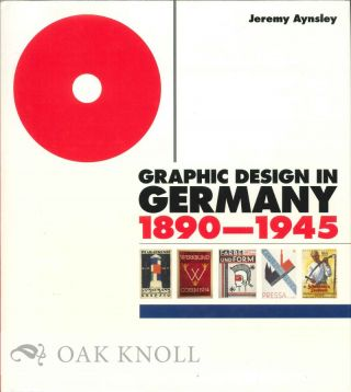 GRAPHIC DESIGN IN GERMANY 1890-1945. Jeremy Aynsley.