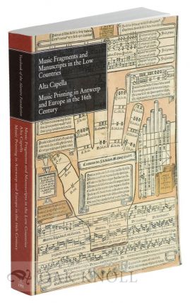 MUSIC FRAGMENTS AND MANUSCRIPTS IN THE LOW COUNTRIES, ALTA CAPELLA, MUSIC PRINTING IN ANTWERP AND...