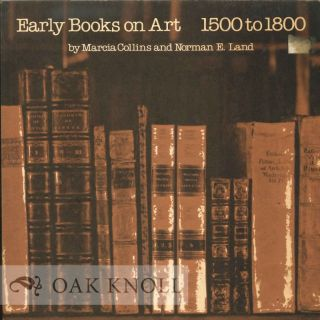 EARLY BOOKS ON ART 1500 TO 1800. Marcia Collins, Norman E. Land.