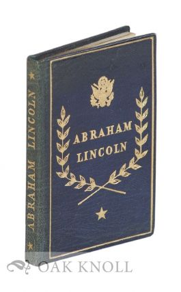 ABRAHAM LINCOLN PRESIDENT OF THE UNITED STATES 1861-1865: SELECTIONS FROM HIS WRITINGS