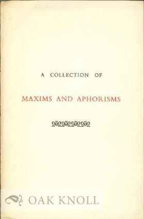 A COLLECTION OF PITHY, ERUDITE, AND INSPIRATIONAL MAXIMS AND APHORISMS AND OTHER SIMILAR STUFF SUITABLE FOR LEISURELY OR RAPID EXAMINATION AS SUITS THE FANCY OF THE READER.