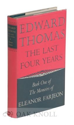 EDWARD THOMAS: THE LAST FOUR YEARS. Eleanor Farjeon