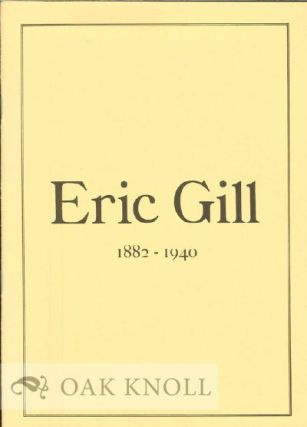ERIC GILL 1882-1940: A HANDLIST OF AN EXHIBITIOIN AT CAMBRIDGE UNIVERSITY LIBRARY MARCH TO MAY 1982