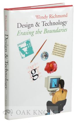 DESIGN & TECHNOLOGY, ERASING THE BOUNDARIES. Wendy Richmond