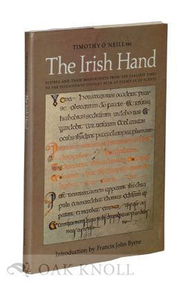 IRISH HAND: SCRIBES AND THEIR MANUSCRIPTS FROM THE EARLIEST TIMES TO THE SEVENTEENTH CENTURY WITH...