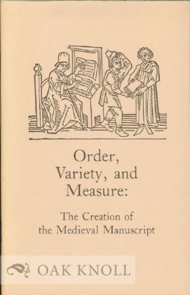 ORDER, VARIETY, AND MEASURE: THE CREATION OF THE MEDIEVAL MANUSCRIPT. J. Brody Neuenschwander