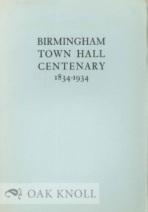 BIRMINGHAM TOWN HALL CENTENARY 1834-1934 AN ACCOUNT OF THE FIRST TRIENNIAL MUSICAL FESTIVAL IN...