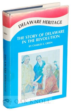 DELAWARE HERITAGE, THE STORY OF THE DIAMOND STATE IN THE REVOLUTION