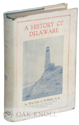 A HISTORY OF DELAWARE. PART I. GENERAL HISTORY FROM THE FIRST DISCOVERIES TO 1925. PART II....