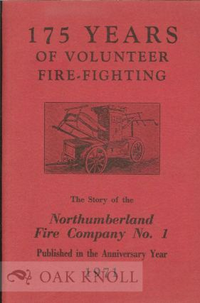 175 YEARS OF VOLUNTEER FIRE FIGHTING: THE STORY OF THE NORTHUMBERLAND FIRE COMPANY NO. 1.