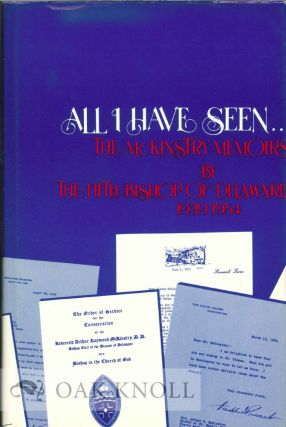 ALL I HAVE SEEN ... THE McKINSTRY MEMOIRS BY THE FIFTH BISHOP OF DELAWARE, 1939-1954. Arthur R....