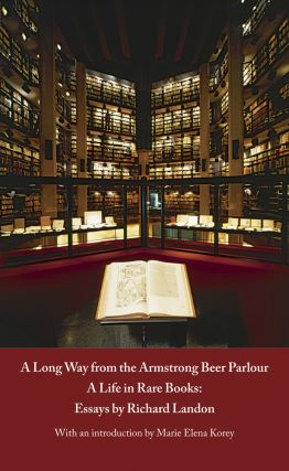 A LONG WAY FROM THE ARMSTRONG BEER PARLOUR - A LIFE IN RARE BOOKS: ESSAYS BY RICHARD LANDON....