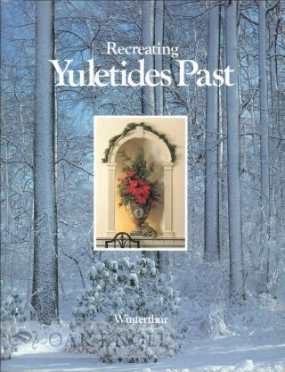 RECREATING YULETIDES PAST, CELEBRATIONS OF YULETIDE IN AMERICA BEFORE 1860. RECREATED AT WINTERTHUR