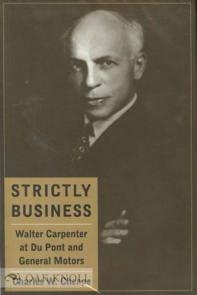 STRICTLY BUSINESS, WALTER CARPENTER AT DU PONT AND GENERAL MOTORS. Charles W. Cheape