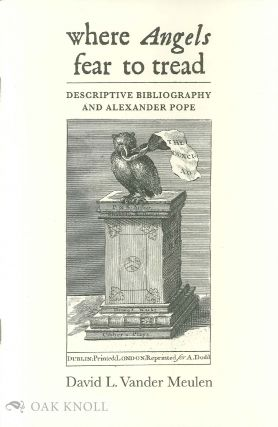 WHERE ANGELS FEAR TO TREAD: DESCRIPTIVE BIBLIOGRAPHY AND ALEXANDER POPE