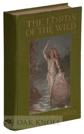 THE LORDS OF THE WILD: A STORY OF THE OLD NEW YORK BORDER. Joseph A. Altsheler