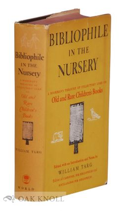 BIBLIOPHILE IN THE NURSERY, A BOOKMAN'S TREASURY OF COLLECTORS' LORE ON OLD AND RARE CHILDREN'S...