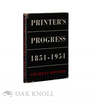 PRINTER'S PROGRESS, A COMPARATIVE SURVEY OF THE CRAFT OF PRINTING 1851-1951. Charles Rosner
