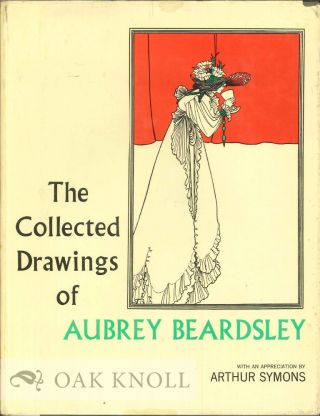 COLLECTED DRAWINGS OF AUBREY BEARDSLEY. Bruce S. Harris.