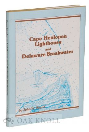 THE CAPE HENLOPEN LIGHTHOUSE AND DELAWARE BRAKWATER. John W. Beach