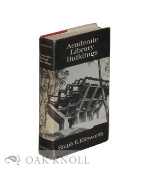 ACADEMIC LIBRARY BUILDINGS: A GUIDE TO ARCHITECTURAL ISSUES AND SOLUTIONS. Ralph E. Ellsworth