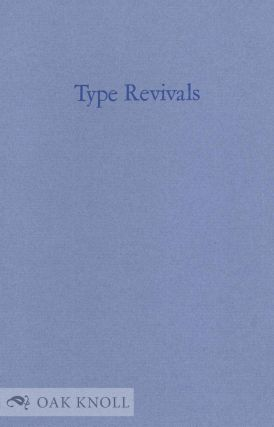 TYPE REVIVALS: WHAT ARE THEY? WHERE DID THEY COME FROM? WHERE ARE THEY GOING? Jerry Kelly