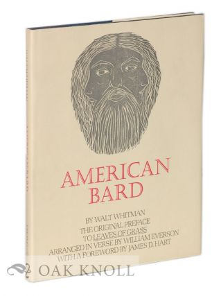 AMERICAN BARD, THE ORIGINAL PREFACE TO LEAVES OF GRASS ARRANGED IN VERSE, WITH WOODCUTS BY WILLIAM EVERSON, FOREWORD BY JAMES D. HART