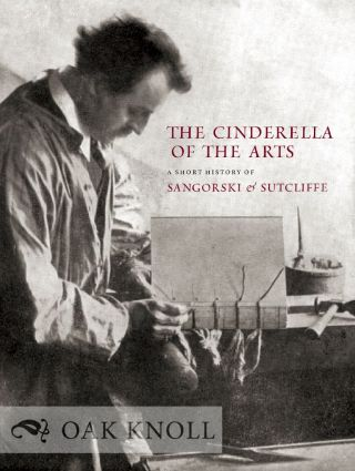 THE CINDERELLA OF THE ARTS: A SHORT HISTORY OF SANGORSKI & SUTCLIFF, A LONDON BOOKBINDING...