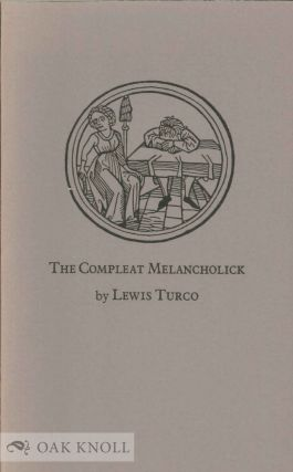 THE COMPLEAT MELANCHOLICK, BEING A SEQUENCE OF FOUND, COMPOSITE, AND COMPOSED POEMS, BASED...
