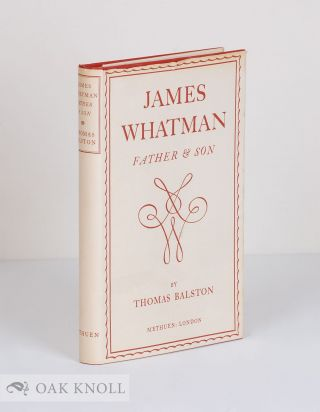 JAMES WHATMAN, FATHER & SON. Thomas Balston.