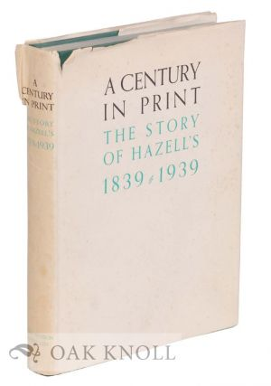 A CENTURY IN PRINT, THE STORY OF HAZELL'S 1839-1939. H. J. Keefe