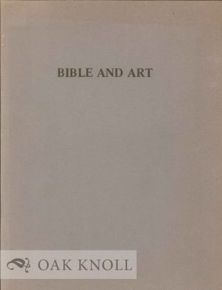 BIBLE AND ART, 12TH CENTURY - 20TH CENTURY, AN EXHIBITION OF BIBLE AND ART. Robin Satinsky