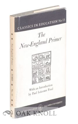 THE NEW-ENGLAND PRIMER, A HISTORY OF ITS ORIGIN AND DEVELOPMENT. Paul Leicester Ford