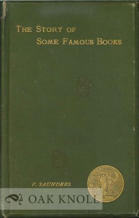 THE STORY OF SOME FAMOUS BOOKS. Frederick Saunders.