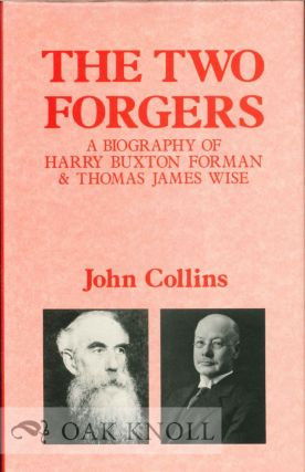 THE TWO FORGERS, A BIOGRAPHY OF HARRY BUXTON FORMAN & THOMAS JAMES WISE. John Collins.