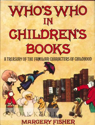 WHO'S WHO IN CHILDREN'S BOOKS, A TREASURY OF THE FAMILIAR CHARACTERS O F CHILDHOOD. Margery Fisher.