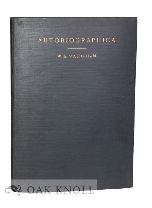 AUTOBIOGRAPHICA, WITH A GOSSIP ON THE ART OF PRINTING IN COLOURS. W. E. Vaughan