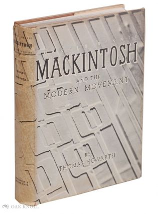 CHARLES RENNIE MACKINTOSH AND THE MODERN MOVEMENT. Thomas Howarth