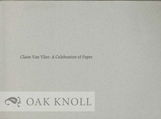 CLAIRE VAN VLIET: A CELEBRATION OF PAPER. Genetta McLean