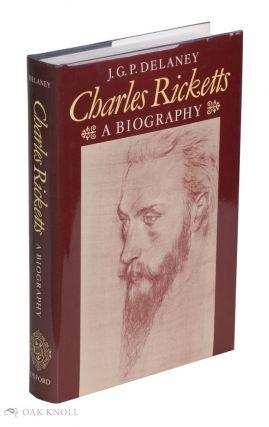 CHARLES RICKETTS: A BIOGRAPHY. J. G. P. Delaney