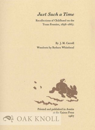 JUST SUCH A TIME, RECOLLECTIONS OF CHILDHOOD ON THE TEXAS FRONTIER, 1858-1867.
