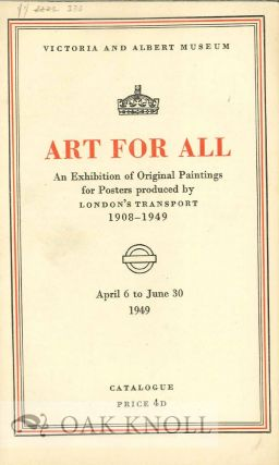 ART FOR ALL: AN EXHIBITION OF ORIGINAL PAINTINGS FOR POSTERS PRODUCED BY LONDON'S TRANSPORT...