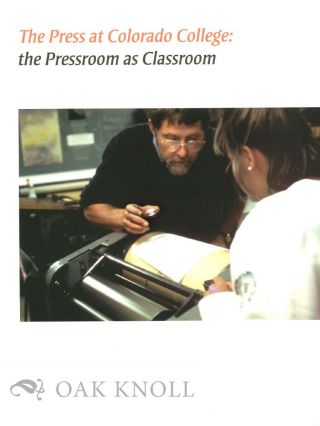 THE PRESS AT COLORADO COLLEGE: THE PRESSROOM AS CLASSROOM. Betty Bright, curator