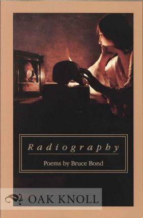 RADIOGRAPHY, POEMS. Bruce Bond