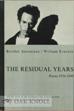 THE RESIDUAL YEARS POEMS 1934-1948). William Everson, Brother Antoninus
