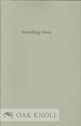 SOMETHING GIVEN: VERY SELECTED POEMS 1964-1991. James L. Weil